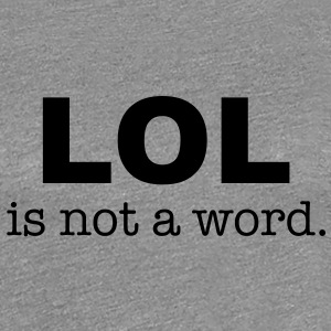 lol is not a word T-shirts - Premium-T-shirt dam