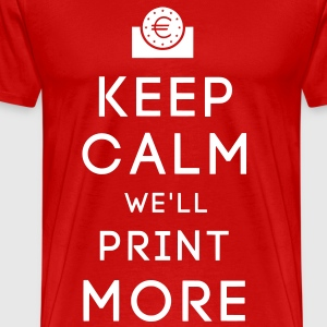 Keep Calm We'll Print More T-Shirt - Männer Premium T-Shirt