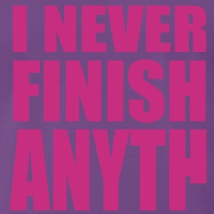 I never finish anyth ... T-Shirts - Männer Premium T-Shirt