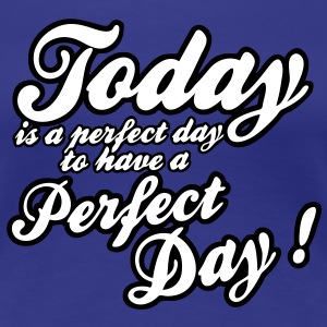 today is a perfect day Tee shirts - T-shirt Premium Femme