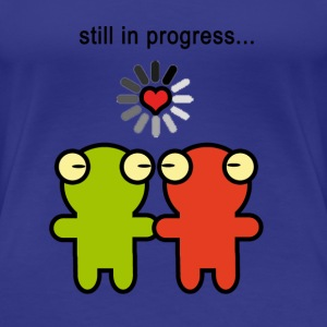 Love still in progress... - Frauen Premium T-Shirt