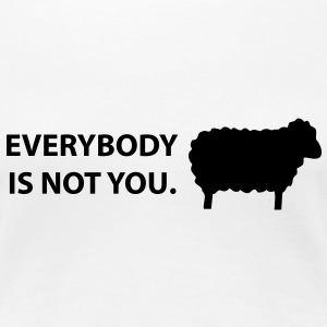 Everybody is not you T-shirts - Vrouwen Premium T-shirt