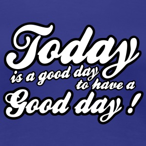 today is a good day T-shirts - Premium-T-shirt dam