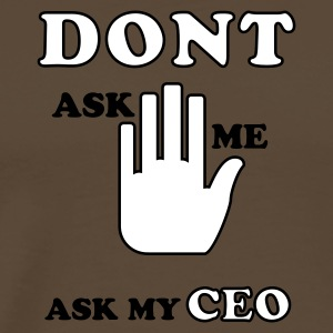 Ask my CEO T-Shirts - Männer Premium T-Shirt