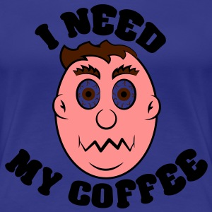 i need my coffee T-shirts - Vrouwen Premium T-shirt