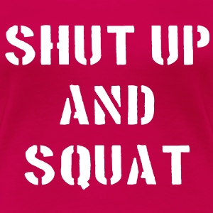 Shut Up And Squat Magliette - Maglietta Premium da donna