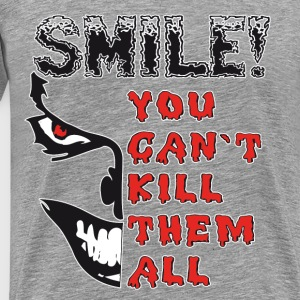 Evil Face.Smile! You can`t kill them all. T-Shirts - Männer Premium T-Shirt