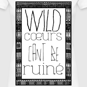 Wild coeurs can't be ruiné  T-Shirts - Frauen Premium T-Shirt