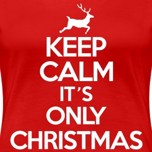 Keep calm it's only christmas Tee shirts - T-shirt Premium Femme