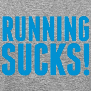 Running Sucks! T-Shirts - Männer Premium T-Shirt