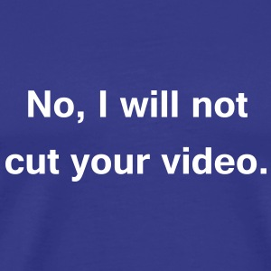 no, i will not cut your video T-Shirts - Männer Premium T-Shirt