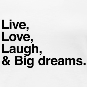 Live love laugh and big dreams T-shirt - Maglietta Premium da donna
