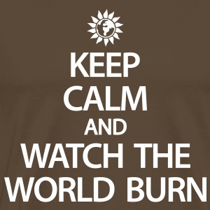 Brown Keep calm and watch the world burn T-Shirts - Men's Premium T-Shirt