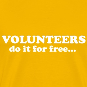 Volunteers do it for free... T-Shirts - Mannen Premium T-shirt