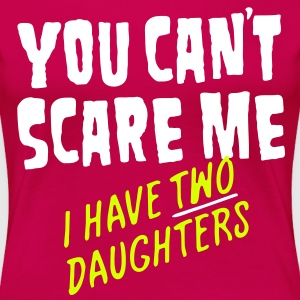 You Can't Scare Me - Women's Premium T-Shirt