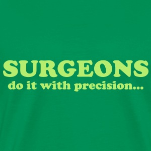 Surgeons do it with precision... T-Shirts - Mannen Premium T-shirt
