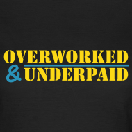 Design ~ Overworked & Underpaid