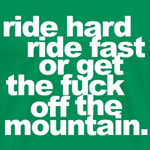 Ride hard, ride fast or get the fuck off  T-Shirts - Männer Premium T-Shirt