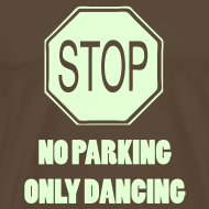 Design ~ Stop no parking only Dancing (Glow in the dark print)