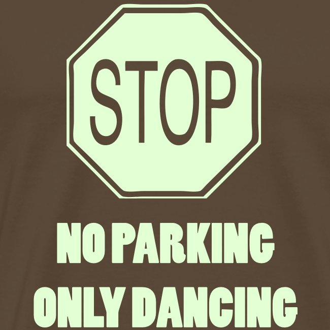 Stop no parking only Dancing (Glow in the dark print)