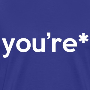 You're* T-Shirts - Men's Premium T-Shirt