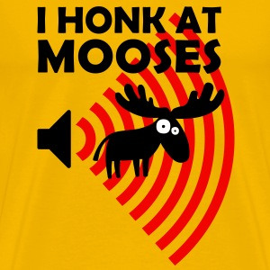 I honk at Mooses T-Shirts - Men's Premium T-Shirt