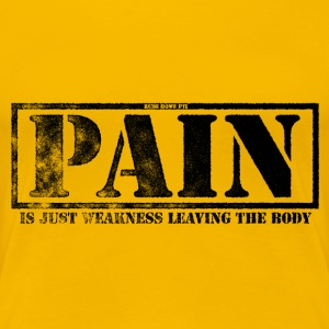 Pain Is Weakness... - Women's Premium T-Shirt