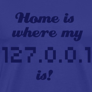 Home is where my 127.0.0.1 is!  T-Shirts - Männer Premium T-Shirt