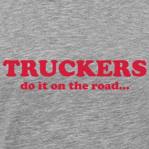 Truckers do it on the road... T-Shirts - Men's Premium T-Shirt