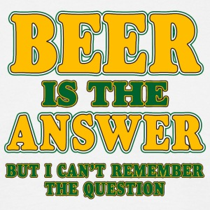 beer is the answer i love beer bier prost alkohol  - Männer T-Shirt