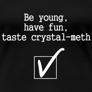 Tee-shirt Femme Be young, have fun, taste crystal - T-shirt Premium Femme
