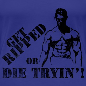 Get Ripped Or Die Trying - Women's Premium T-Shirt