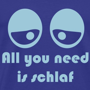 All you need is Schlaf, Augen - Männer Premium T-Shirt