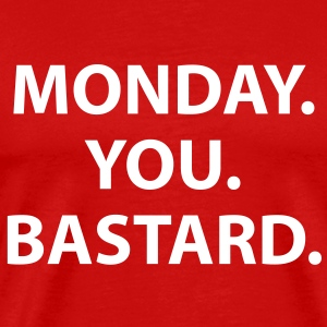 Monday. You. Bastard. T-Shirts - Men's Premium T-Shirt