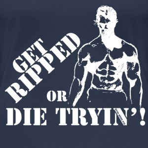 Get Ripped Or Die Trying 2 - Women's Premium T-Shirt