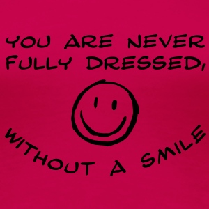 you are never fully dressed, without a smile T-Shirts - Frauen Premium T-Shirt