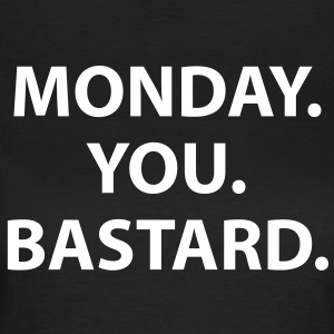 Monday. You. Bastard. Girlie-Shirt - Frauen T-Shirt