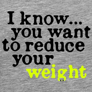 reduce your weight... - Männer Premium T-Shirt