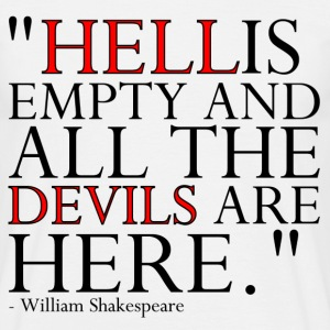 HELL IS EMPTY AND ALL THE DEVILS ARE HERE T-Shirts - Männer T-Shirt