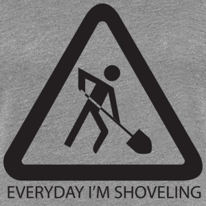Everyday I'm Shoveling - Women's Premium T-Shirt