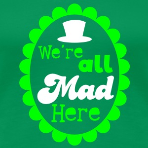 We're all mad here! with formal top hat T-Shirts - Women's Premium T-Shirt