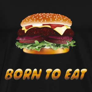 Born to eat (hamburgers) T-Shirt - Men's Premium T-Shirt