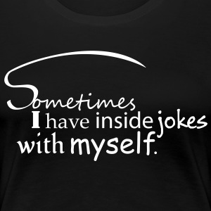 Sometimes I have inside jokes with myself. T-Shirt - Frauen Premium T-Shirt