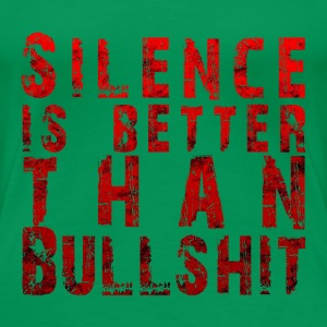 Silence is better than Bullshit T-Shirts - Frauen Premium T-Shirt