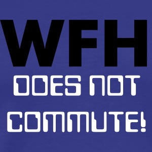 WFH, Does Not Commute! - Men's Premium T-Shirt