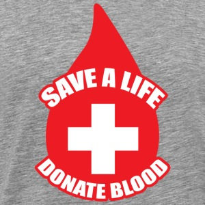 Save a Life, Donate Blood T-Shirts - Men's Premium T-Shirt