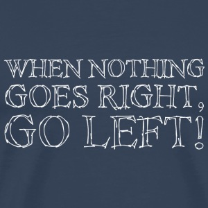 When Nothing Goes Right White T-Shirts - Männer Premium T-Shirt