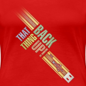 back that thing up! usb T-Shirts - Women's Premium T-Shirt