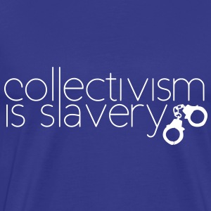 Collectivism is Slavery Shirt - Männer Premium T-Shirt