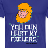 Design ~ Billy You Dun Hurt My Feelers Shirt